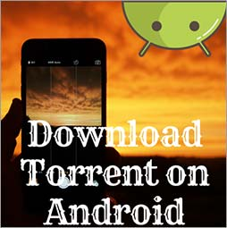 Unleash The Power of Mobile – Download Torrents on Android