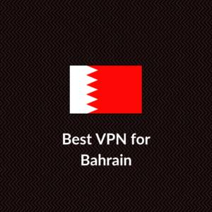 Best VPN for Bahrain 2019