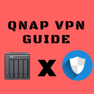 QNAP VPN Setup Guide: Enhance your NAS Data Security