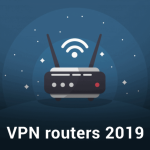 Best VPN Routers 2019 – Secure Your Devices From Anywhere