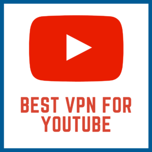 Best VPN for YouTube in 2019