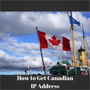 Easiest way to get a Canadian IP address