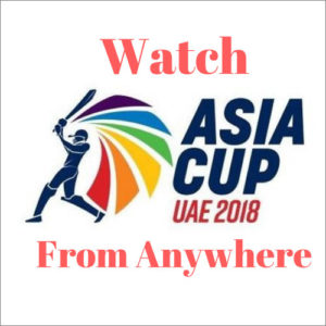 How to Watch the Asia Cup Online From Anywhere