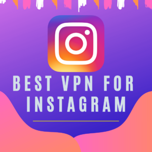 Best VPN for Instagram in 2019