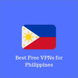 7 Best Free VPNs for Philippines 2019 – Your Key to Internet Freedom at No Cost