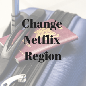 Change Netflix Region – How to Access any Library