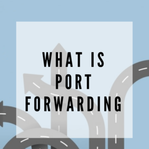 What is Port Forwarding & How to Setup Port Forwarding