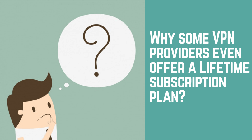 Why-some-VPN-providers-even-offer-a-Lifetime-subscription-plan
