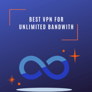 Best VPN for Unlimited Bandwidth 2019