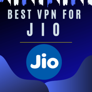 Best VPN for Jio in 2019