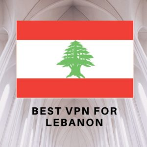 Best VPN for Lebanon 2019