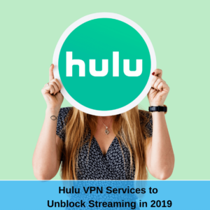 5 Best VPNs for Hulu | Unblock ALL Movies/Shows in 2019