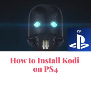 How to Install Kodi on PS4 | Trick-Free Streaming on PS4