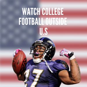 How to Watch College Football Online Outside US | Ultimate Guide
