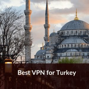 Best VPN for Turkey 2019