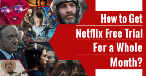 How to Get Netflix Free Trial with Full Content Access in 2021?
