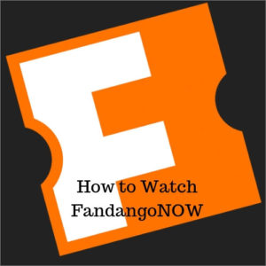 How to Watch FandangoNOW Movies Away from the US
