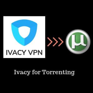 Ivacy for Torrenting – A Winning Combination