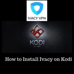 How to Install Ivacy on Kodi 2019?