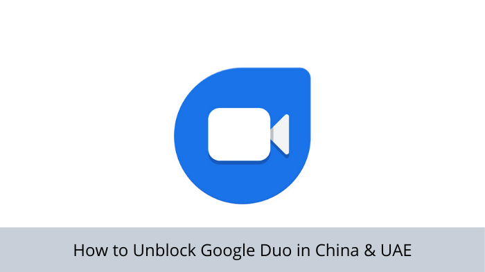 Unblock-google-duo-in-china-uae