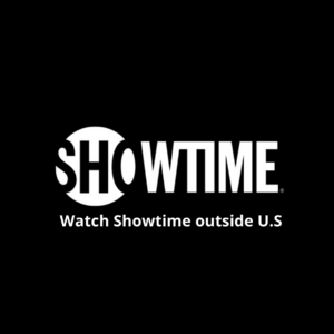 How to Watch Showtime Outside U.S