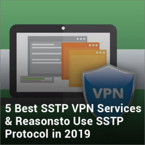 5 Best SSTP VPN Services & Reasons to Use SSTP Protocol