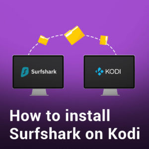 How to Install Surfshark on Kodi in 2020