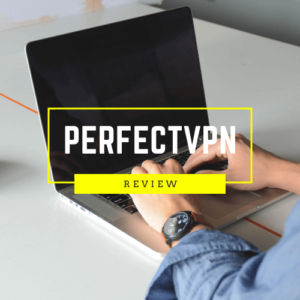 PerfectVPN Review 2019: Speed, Performance and Usability Evaluation