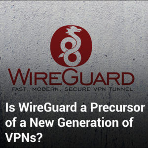 Is WireGuard a Precursor of a New Generation of VPNs?