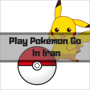 How to Access Pokémon Go in Iran