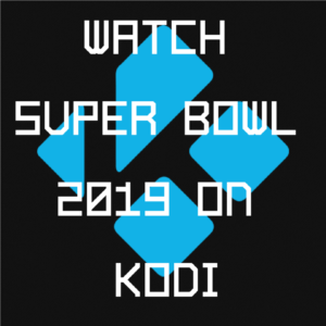 How to Watch Super Bowl 53 (2019) on Kodi (Without Subscription)