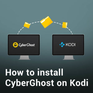 How to Install CyberGhost on Kodi in 2020