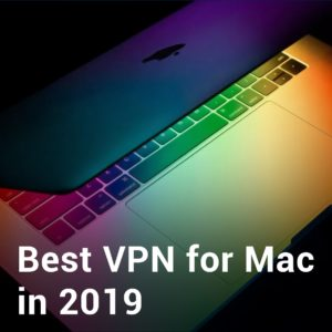 Best VPN for Mac in 2019