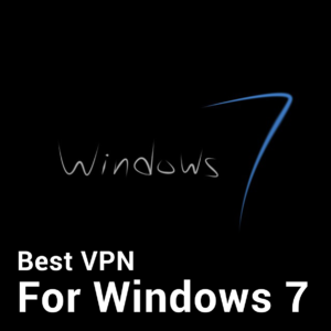 Best VPN for Windows 7, 8, 8.1 (with Setup Guide)