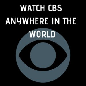 How to Watch CBS Online Live Outside US