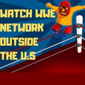 How to Watch WWE Network Outside US