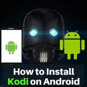 How to Install Kodi on Android, Android TV Box, & Smartphones (2019)