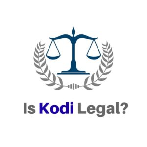 Is Kodi Legal and Safe? Truth about Kodi Legality in a 3 Min Read