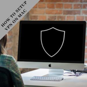 How to Setup VPN on Mac Instantly (Step by Step Guide)