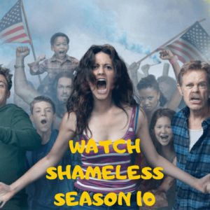 How to Watch Shameless Season 1-10 Live Online from Anywhere