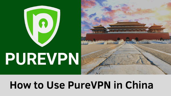 how-to-use-PureVPN-in-China