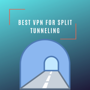 Best VPN for Split Tunneling 2019