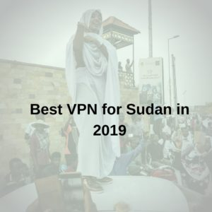 Best VPN for Sudan 2019