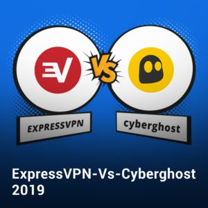 ExpressVPN vs CyberGhost 2019 – 13-Round Comparison with Test Results
