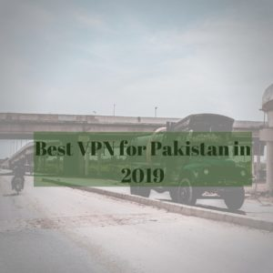 Best VPN for Pakistan in 2019 for Secure Browsing