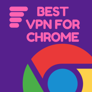 Best VPN for Chrome 2019