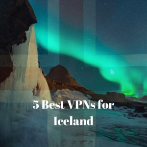 Best VPN for Iceland 2019