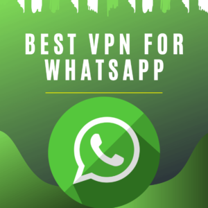Best VPN for WhatsApp 2019