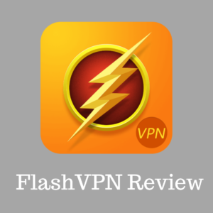 FlashVPN Review 2019 – Free VPN Proxy for Android with Fishy Ads