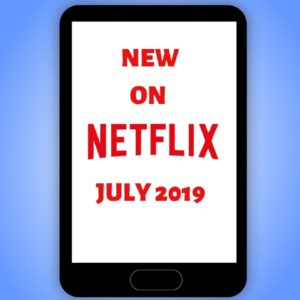 New on Netflix- July 2019